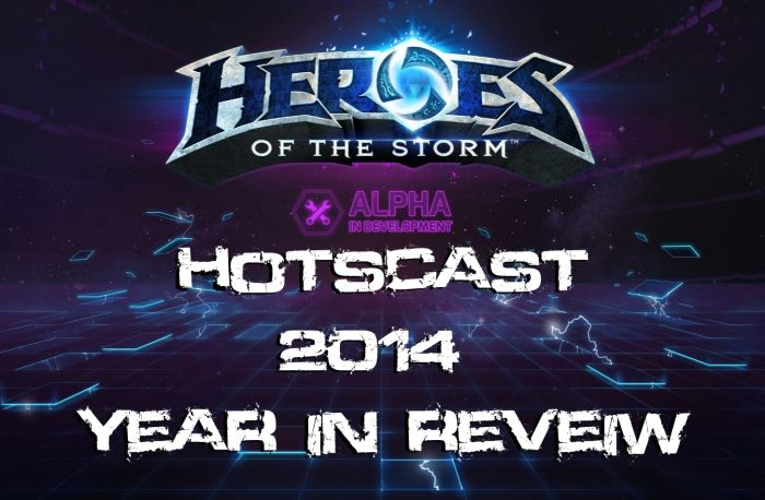 HotSCast Heroes of the Storm HotS Alpha Year One 2014 Year In Review