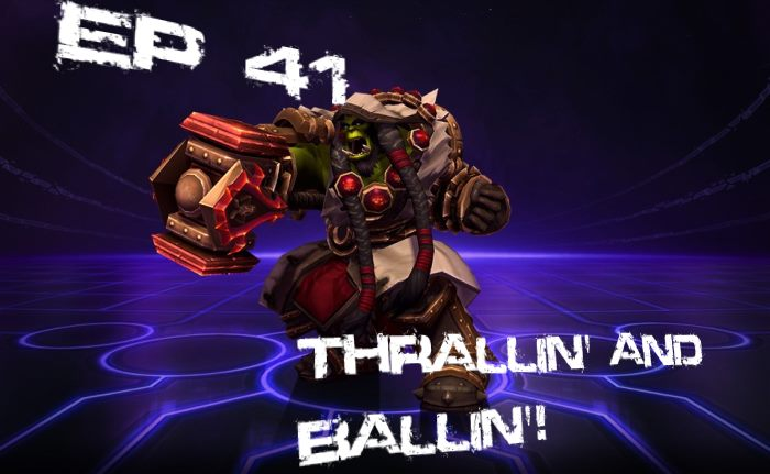 HotSCast Heroes of the Storm Thrall Thrallin and Ballin