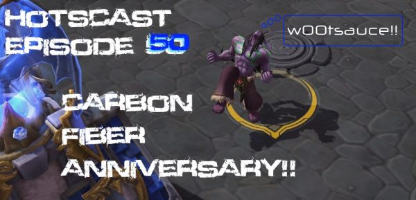 HotSCast Heroes of the Storm Episode 50 Carbon Fiber Anniversary