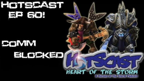 HotSCast Heroes of the Storm Podcast Communication Blocked Comm Blocked