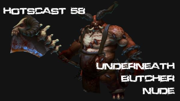 HotSCast Heroes of the Storm The Butcher Episode 58 Underneath Butcher Nude