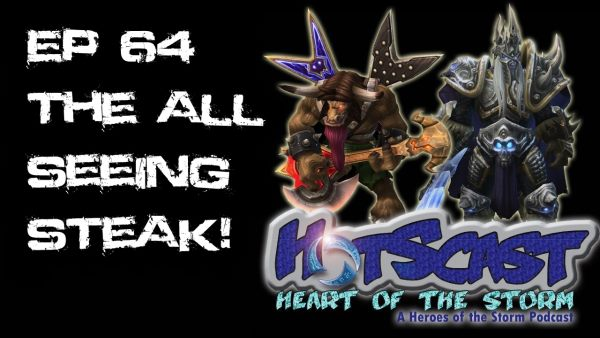 HotSCast Ep 64 The All Seeing Steak Heroes of the Storm HotS Heroes