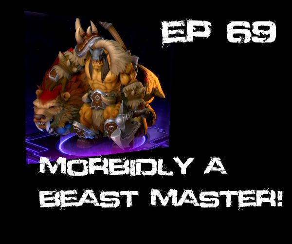 Ep 69 Morbidly A Beast Master! Rexxar, Champion of the Horde Heroes of the Storm HotS