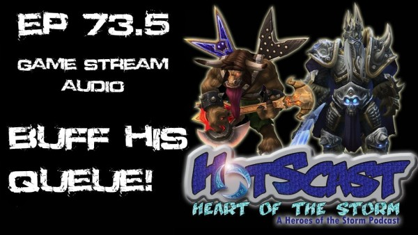 HotSCast HotS Game Stream Audio 73.5 Buff His Queue