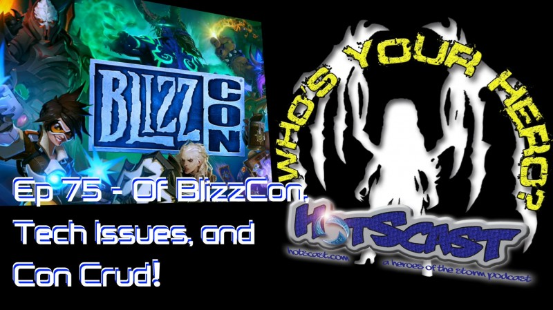 HotSCast 75 - Of BlizzCon, Tech Issues, and Con Crud!
