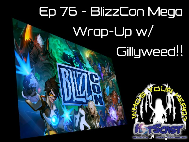 HotSCast 76 BlizzCon Mega Wrap-Up with Gillyweed! Heroes of the Storm